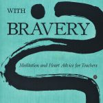Teaching with Bravery:  Meditation and Heart Advice for Teachers